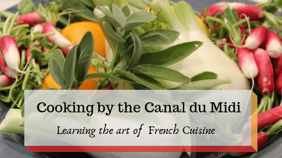Cooking on the Canal du Midi: Learning the art of French Cuisine