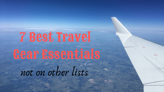 Best Travel Gear: 7 must haves you won't find on other lists