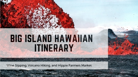 Big Island Hawaii Itinerary: winery, volcano, and hippie farmers market